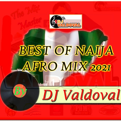 BEST OF NAIJA AFRO MIX 2021 BY DJ VALDOVAL