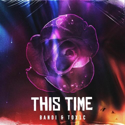 Bandi & TOX1C - This Time