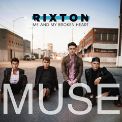 Rixton - Me and My Broken Heart (Muse Remix)