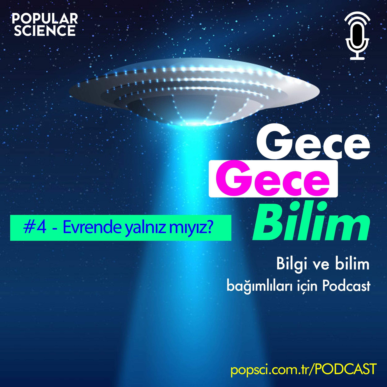 #4- Evrende Yalnız mıyız?- Gece Gece Bilim