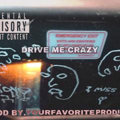 DRIVE ME CRAZY (PROD BY. YOURFAVORITEPRODUCER)
