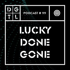 Lucky Done Gone - DGTL Podcast #99