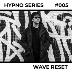 Hypno Series 005: WAVE RESET
