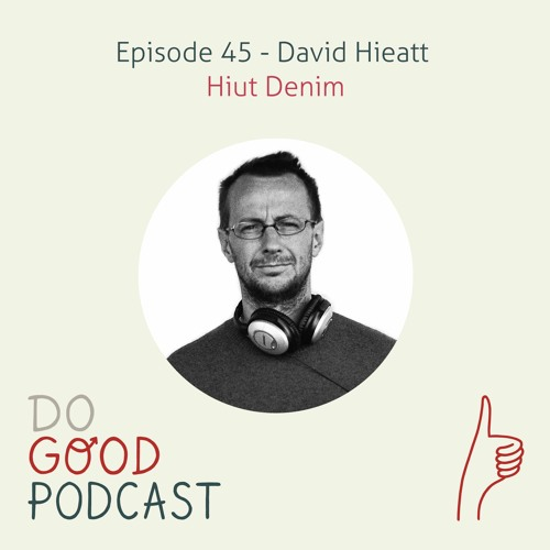 Ep 45: David Hieatt (Hiut Denim) on the patience & grit needed to get your idea off the ground
