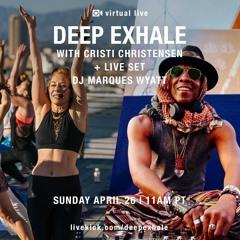 DEEP Exhale 4.26.20 ~ MARQUES WYATT