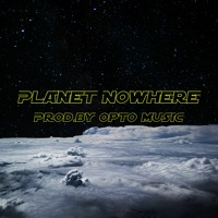 Planet Nowhere (Prod.by Opto Music) [FOR SALE]