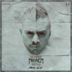 Malice - The Future (Mayhem Bootleg)
