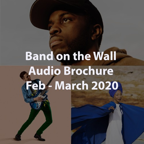 Band on the Wall Audio Brochure Feb - March 2020
