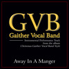 Away In A Manger (Christmas Gaither Vocal Band Style Album Version)