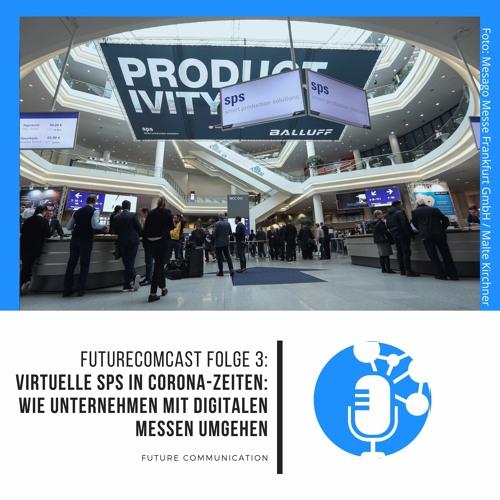 Virtuelle SPS in Corona-Zeiten: Wie Unternehmen mit digitalen Messen umgehen | FutureComCast #3