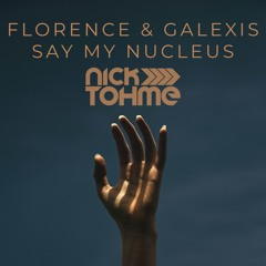 Florence & Galexis - Say My Nucleus (Nick Tohme Edit)