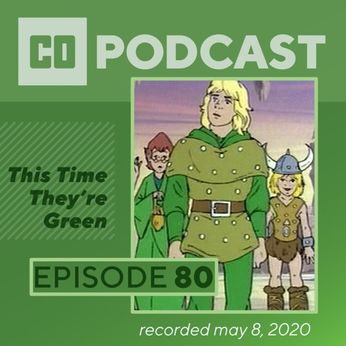 Episode 80:  This Time They're Green
