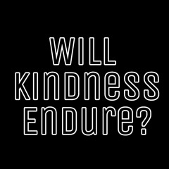 Will Kindness Endure?