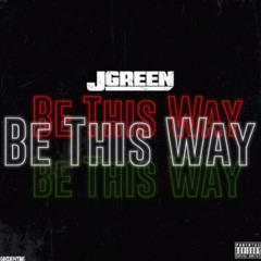 JGreen - Be This Way