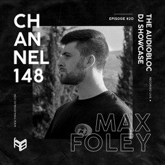 Max Foley | Channel 148 | The AudioBloc DJ Showcase #20