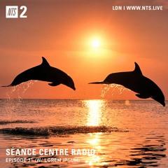 Séance Centre Radio Episode 32 NTS feat: Lorem Ipsum (Feb 2021) NO BANTER