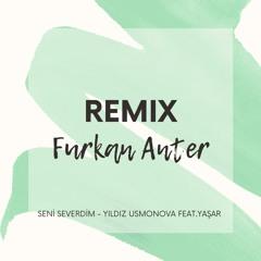 Seni Severdim - Yıldız Usmonova feat.Yaşar (Furkan Anter Remix)