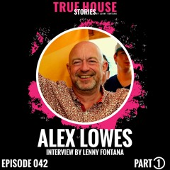Alex Lowes Interviewed By Lenny Fontana For True House Stories # 042 (Part 1)