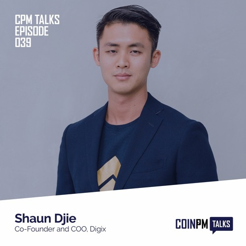 Talks — Shaun Djie, Co-Founder and COO Of Digix