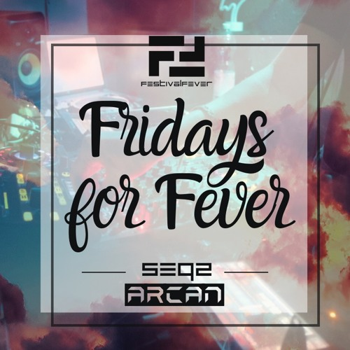 FRIDAYS FOR FEVER - SEQ 2 - ft. ARCAN - Melodic/Chillout