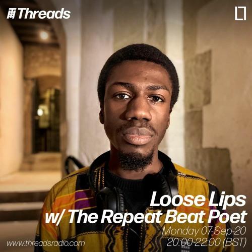 Loose Lips w/ Repeat Beat Poet (Threads Radio) - 07-Sep-20
