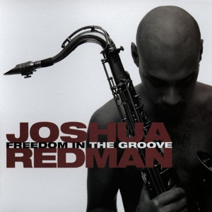 Freedom in the Groove by Joshua Redman - MP3 Downloads, Free