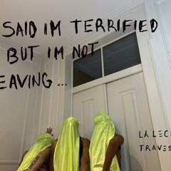 said I'm terrified, but I`m not leaving by LA LECHE TRAVESTI
