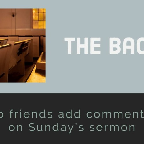 the back pew - 2 friends add commentary on Sunday's sermon.