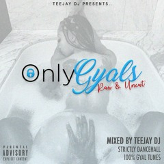**ONLY GYALS** - Mixed By TeeJay DJ (Strictly Dancehall & 100% Gyal Tunes) Raw & Uncut