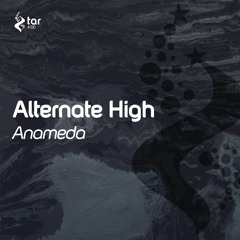 [OUT NOW!] Alternate High - Anameda (Extended Mix) [TAR#138]