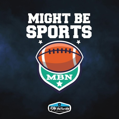 """Might Be Sports S3E3 """"Flyered Up Feat. CoHost Kev"""""""