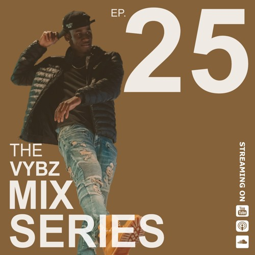 THE VYBZ MIX SERIES EP.25