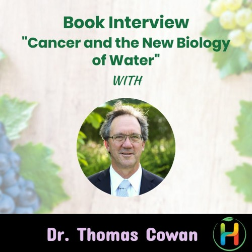 """Book Interview """"Cancer and the New Biology of Water"""" with Dr. Thomas Cowan - Part 2"""