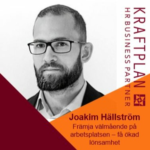 Joakim Hällström - att lägga tid på medarbetarnas välmående ger ökad lönsamhet