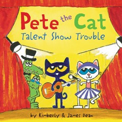 PETE THE CAT: TALENT SHOW TROUBLE by Kimberly & James Dean