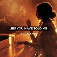 Lies You Have Told Me - Arshad Salim Poetries