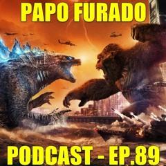 Papo Furado Podcast #89 - Godzilla vs Kong