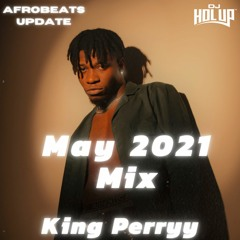 Afrobeats Update Mix May 2021 King Perryy, Blaqbonez, Zlatan, Joeboy