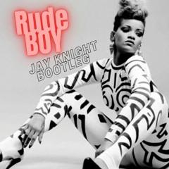 RUDE BOY (Jay Knight Bootleg)