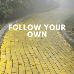 Ep 005 - Follow Your Own Yellow Brick Road