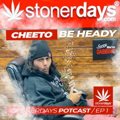 Cheeto Be Heady | Ep 1 | StonerDays Potcast