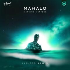 Mahalo - Nothing Matters (Lipless Remix)