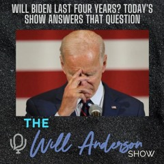 Will Biden Last Four Years? Today's Show Answers That Question