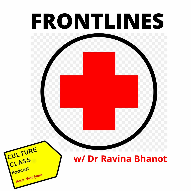 Ep 072- Frontlines (w/ Dr Ravina Bhanot)