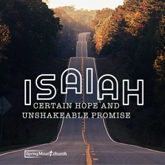 Isaiah: Certain Hope And Unshakeable Promise - 10 22-08-21-AM