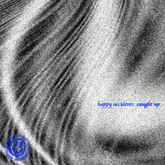Happy Accidents - Caught Up