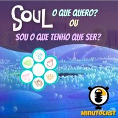 MinutoCast - Soul o que quero ou sou o que tenho que ser?