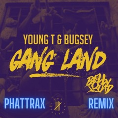 Gangland (Phattrax Remix) - Young T & Bugsey