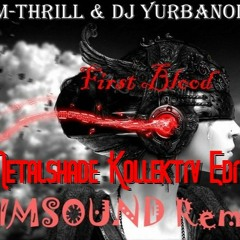 M-Thrill & DJ Yurbanoid - First Blood (Dimsound Remix) - Metalshade Kollektiv Edit