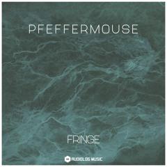 Pfeffermouse - Fringe